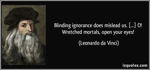 quote-blinding-ignorance-does-mislead-us-o-wretched-mortals-open-your-eyes-leonardo-da-vinci-190605